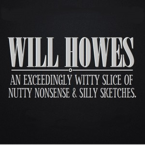 Will Howes: An Exceedingly Witty Slice of Nutty Nonsense and Silly Sketches