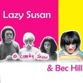 Lazy Susan - A Comedy Show and Bec Hill