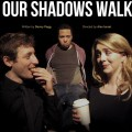 Our Shadows Walk