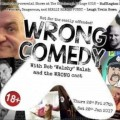 WRONG comedy with Bob Walshy Walsh and the WRONG cast
