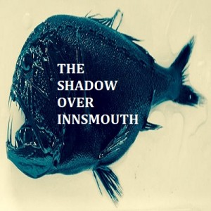 LOVECRAFT: The Shadow Over Innsmouth
