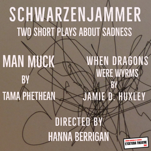SCHWARZENJAMMER: TWO SHORT PLAYS ABOUT SADNESS